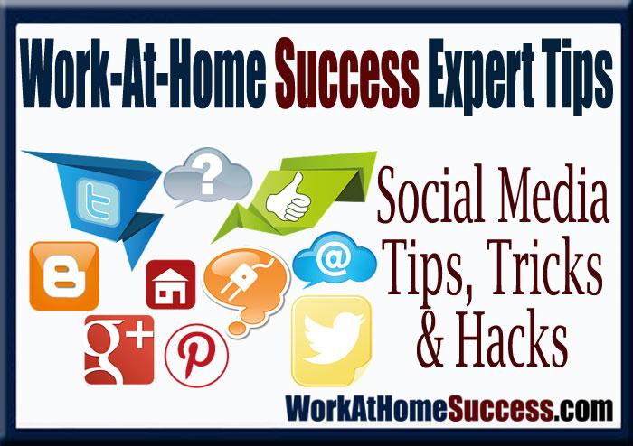 Work-At-Home Success Expert Tips: Social Media Tips, Tricks and Hacks