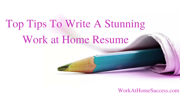 Top Tips To Write A Stunning Work at Home Resume