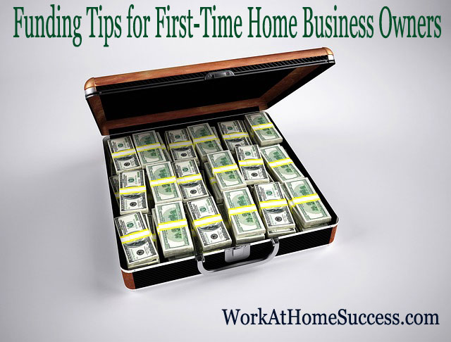 Funding Tips for First Time Home Business Owners