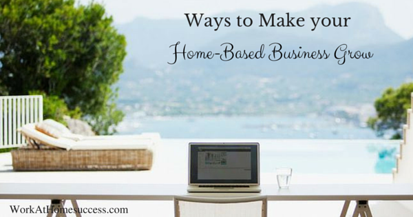 Ways to Make your Home-Based Business Grow