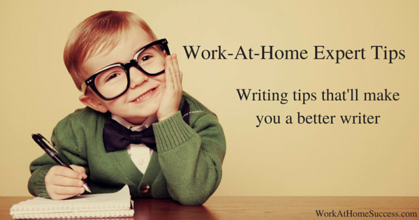Work-At-Home Expert Tips: Write Better! These experts share tips on how to improve your writing and communication