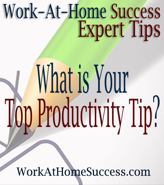 Work-At-Home Success Expert Tips: Your Top Productivity Tip