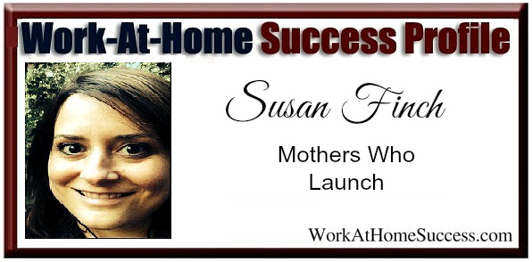 Work At Home Success Story: Susan Finch, Mothers Who Launch