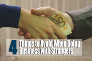 4 Things to Avoid When Doing Business with Strangers