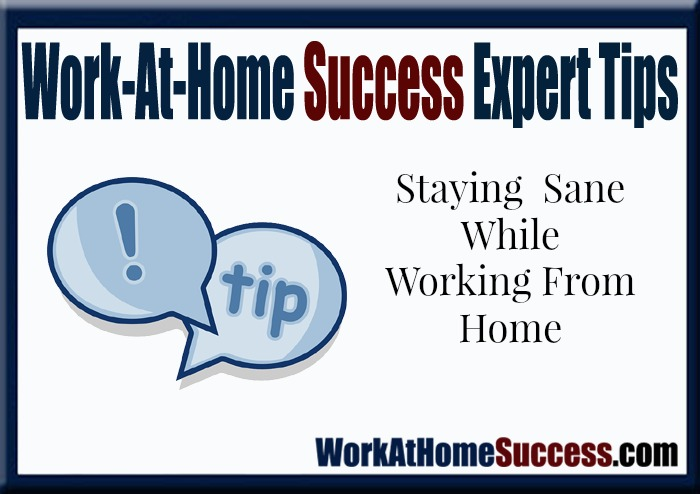 Work-At-Home Success Expert Help: Staying Sane While Working from Home