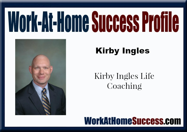 Work-At-Home Success Profile Kirby Ingles Life Coaching