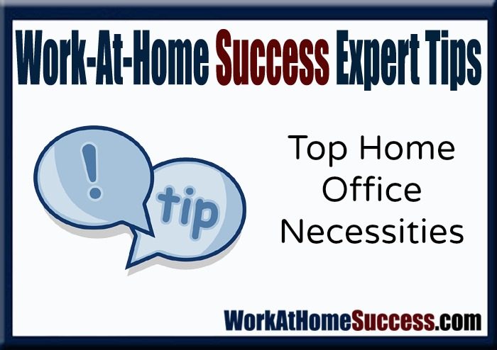 Top Home Office Necessities: Work-At-Home Success Expert Tips
