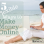 5 Great Flexible Ways to Make Money Online