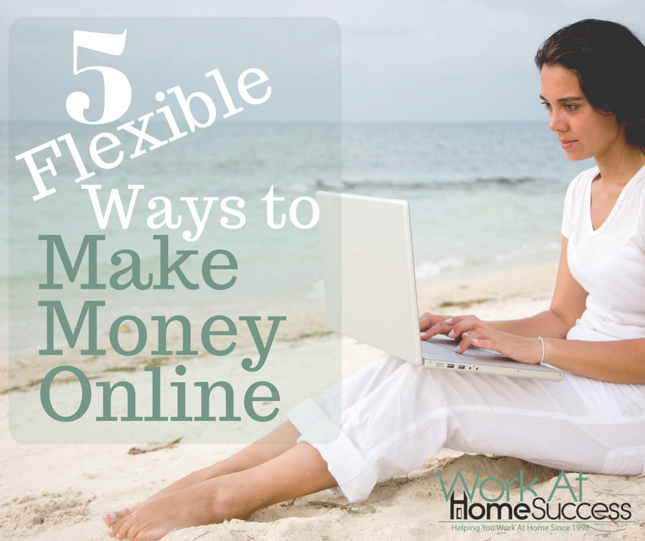 great ways to make money online 5 great flexible ways to make money online work at home 3234