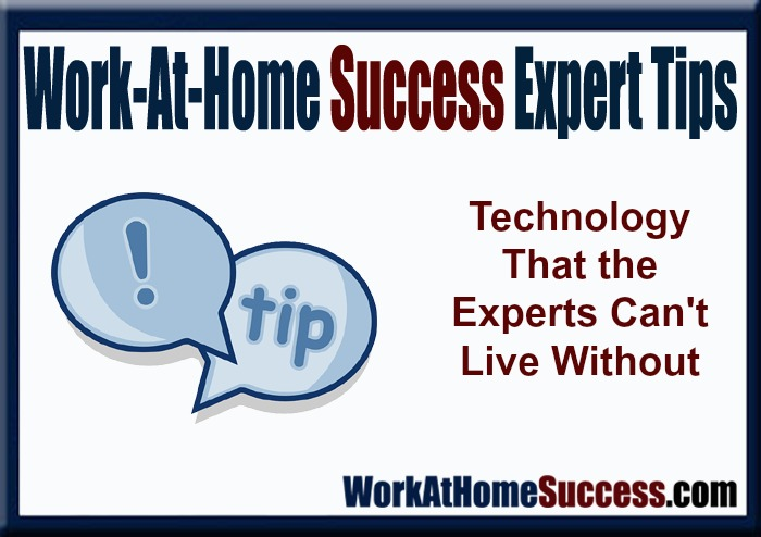 Work-At-Home Expert Tips: Technology They Can't Live Without