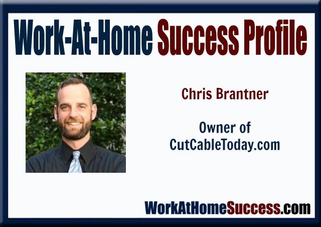 Work-At-Home Success Profile: Chris Brantner, CutCableToday.com