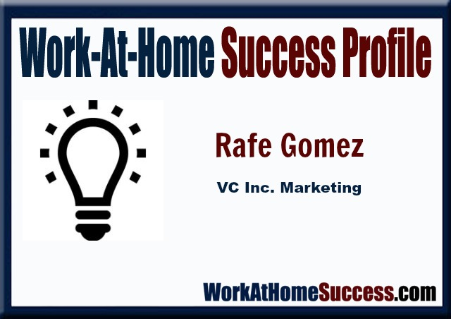 Work-At-Home Success Profile: Rafe Gomez, VC Inc Marketing