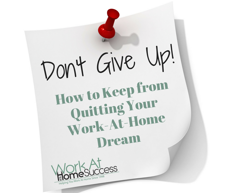 How to Keep from Quitting Your Work-At-Home Dream