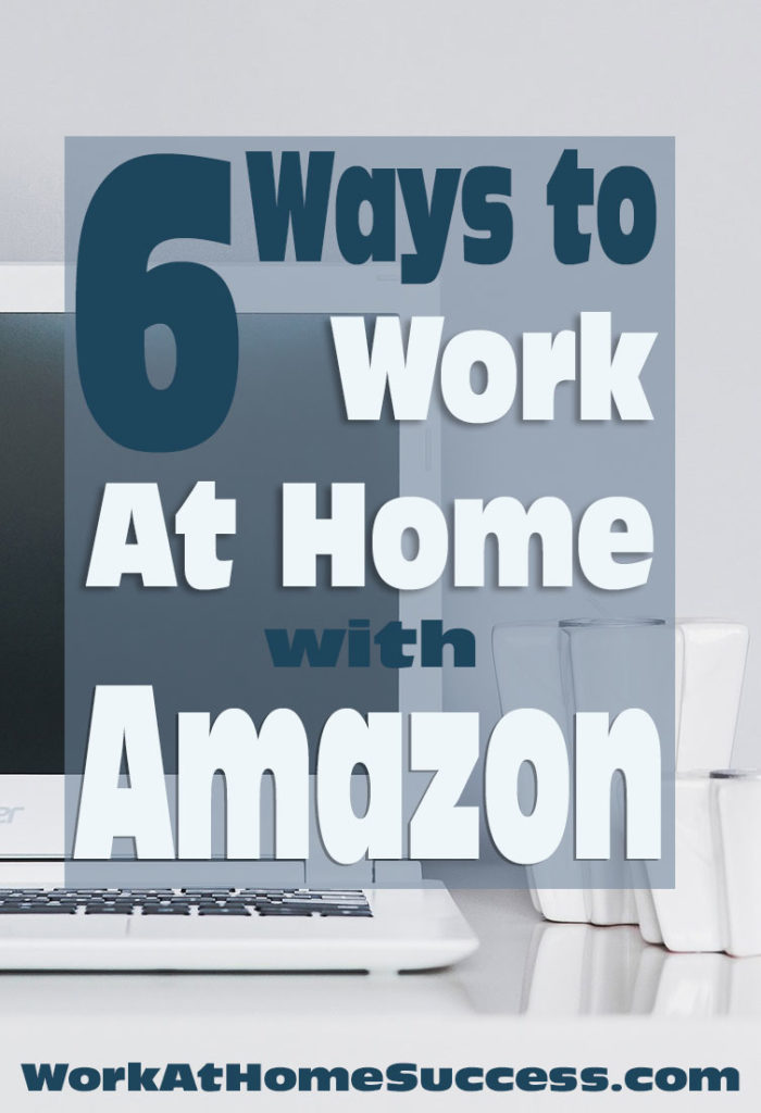 work at amazon from home 6 ways to work at home with amazon com work at home success 7658