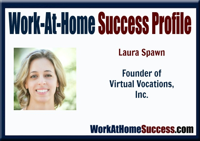 Work-At-Home Success Profile: Laura Spawn, Founder of Virtual Vocations, Inc.