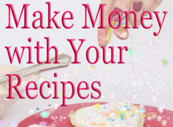 How to Make Money with Your Recipes