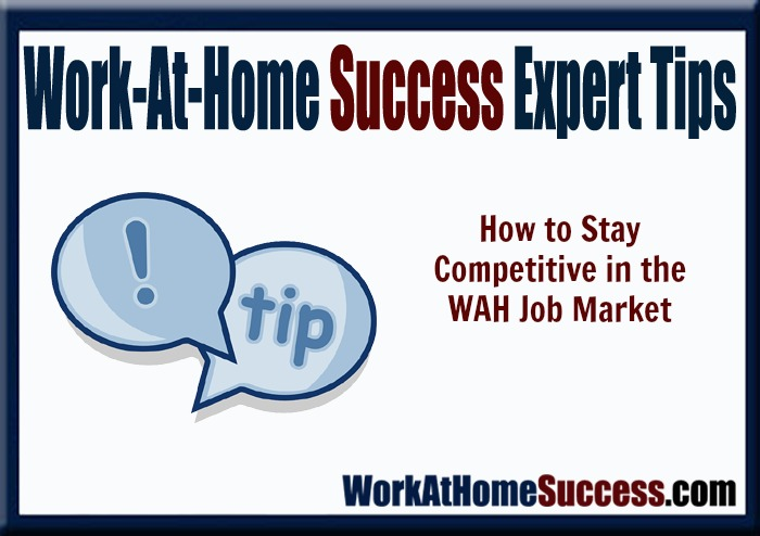 Work-At-Home Success Expert Tip: How to Stay Competitive In the WAH Job Market
