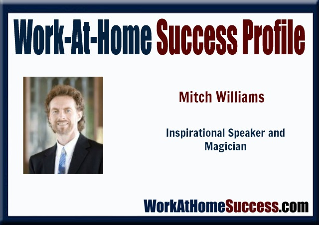 Work-At-Home Success Profile: How Mitch Williams Turned His Love of Magic Into An Inspiring Career