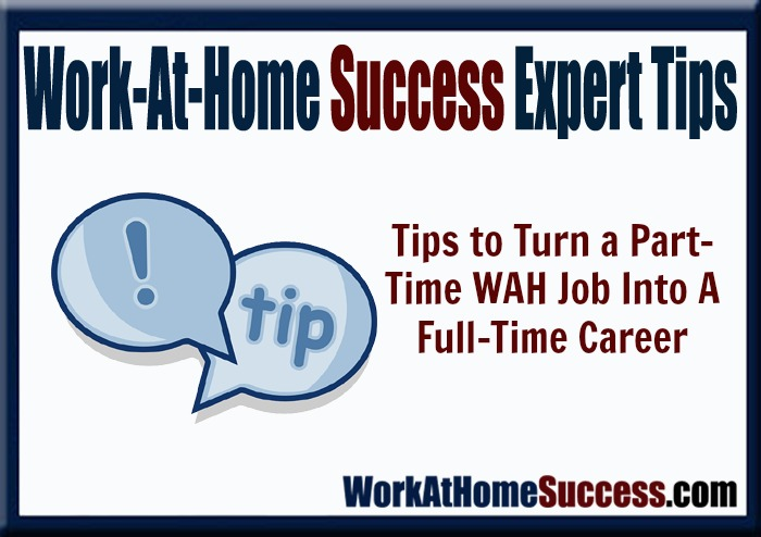 Work-At-Home Experts Reveal How to Turn Your Part-Time WAH Job Into A Full-Time Career