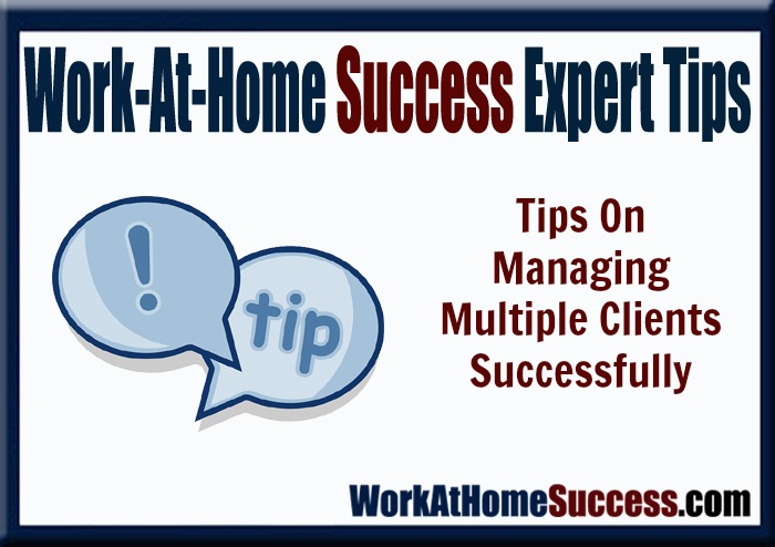 Work-At-Home Success Expert Share Their Tips On Managing Multiple Clients Successfully