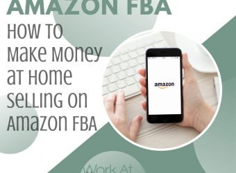 How to Make Money at Home Selling On Amazon FBA