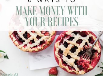 6 Ways to Make Money with Your Recipes
