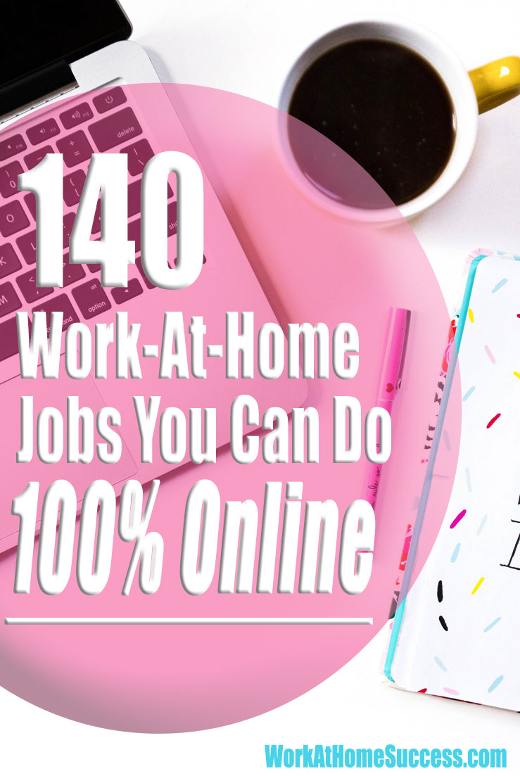 140 Work-At-Home Jobs You Can Do 100% Online