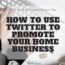 How to Use Twitter to Promote Your Home Business