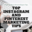 TOP INSTAGRAM AND PINTEREST MARKETING TIPS
