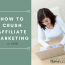 How To Crush Affiliate Marketing