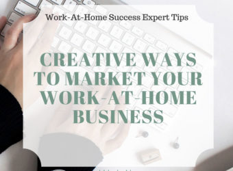 Creative Ways to Market Your Work-At-Home Business
