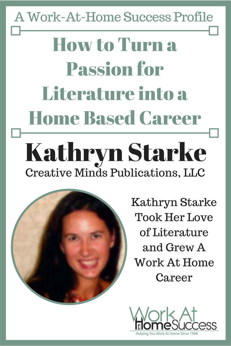 Discover how Kathryn Starke turned her love of literature and started a work-at-home career.