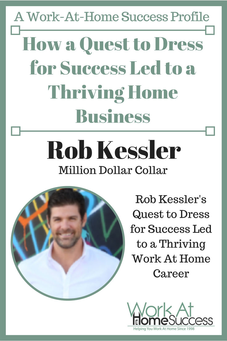 Learn how Rob Kessler took an idea about a dress shirt and turned it into a thriving home based business.