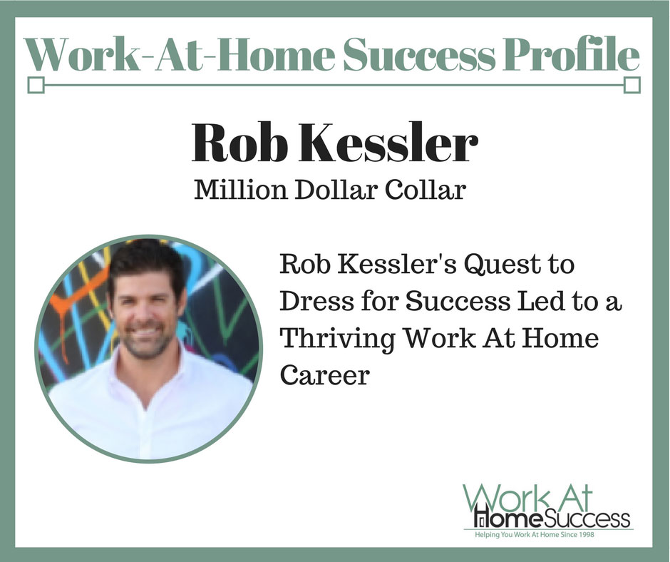 Rob Kessler's Quest to Dress for Success Led to a Thriving Work At Home Career