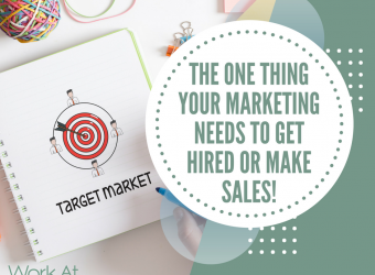 The One Thing Your Marketing Needs to Get Hired or Make Sales!
