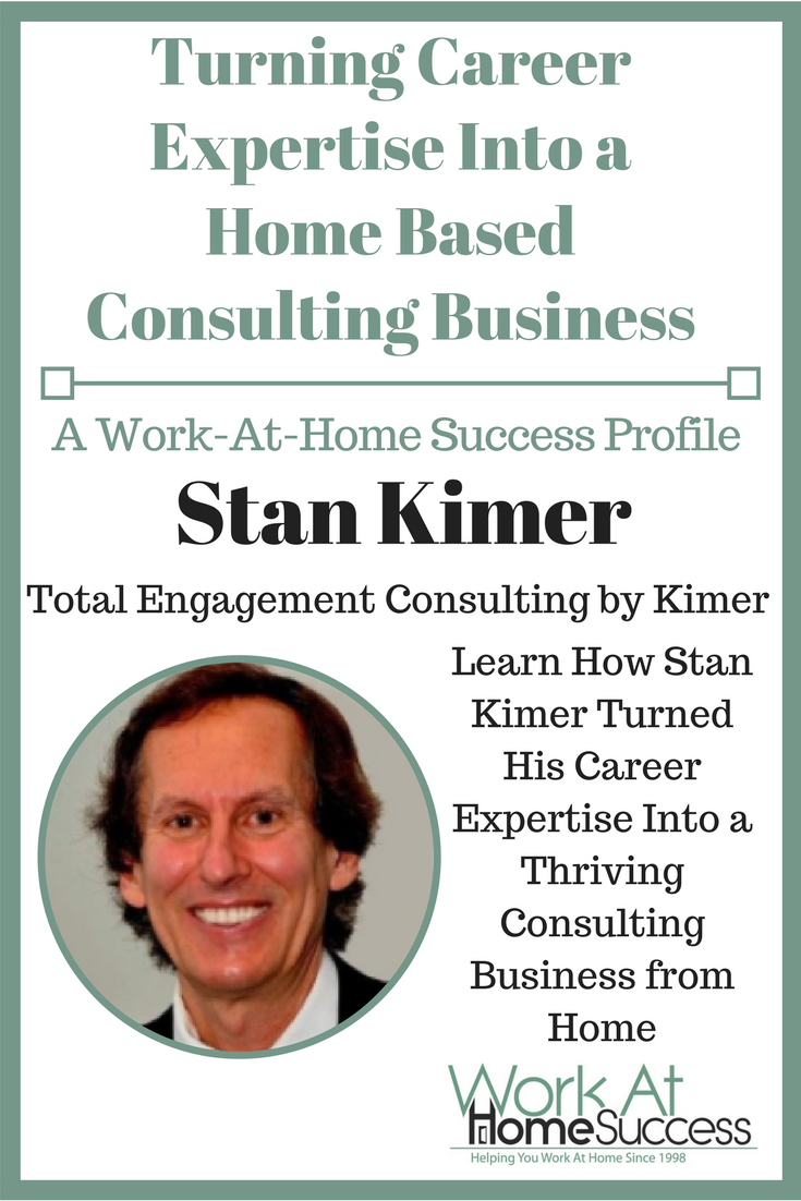 Learn How Stan Kimer Turned His Career Expertise Into a Thriving Consulting Business from Home