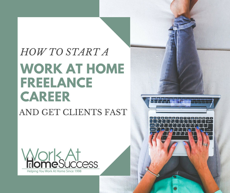How to Start a Work At Home Freelance Career and Get Clients Fast