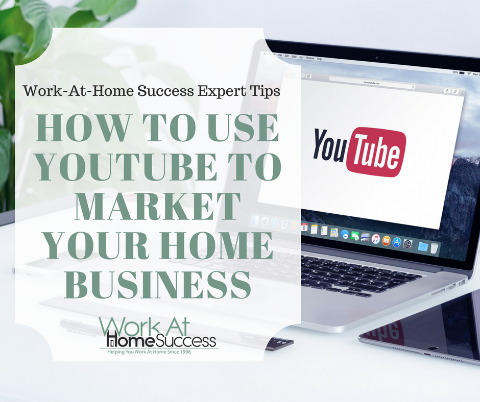 How to Use YouTube to Market Your Home Business
