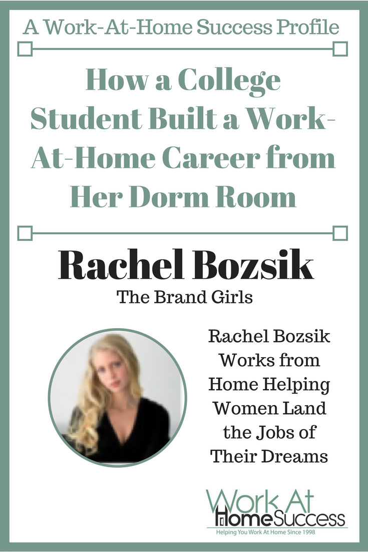 Discover how Rachel Bozsik built a work at home career from her college dorm room.