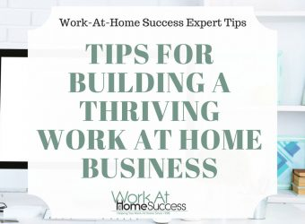 Tips for Building a Thriving Work At Home Business