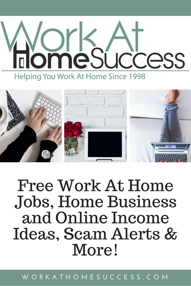 Since 1998, Work-At-Home Success has provided free work at home jobs, home business and online income ideas, scam alerts and more to help you create a work at home career of your dreams.
