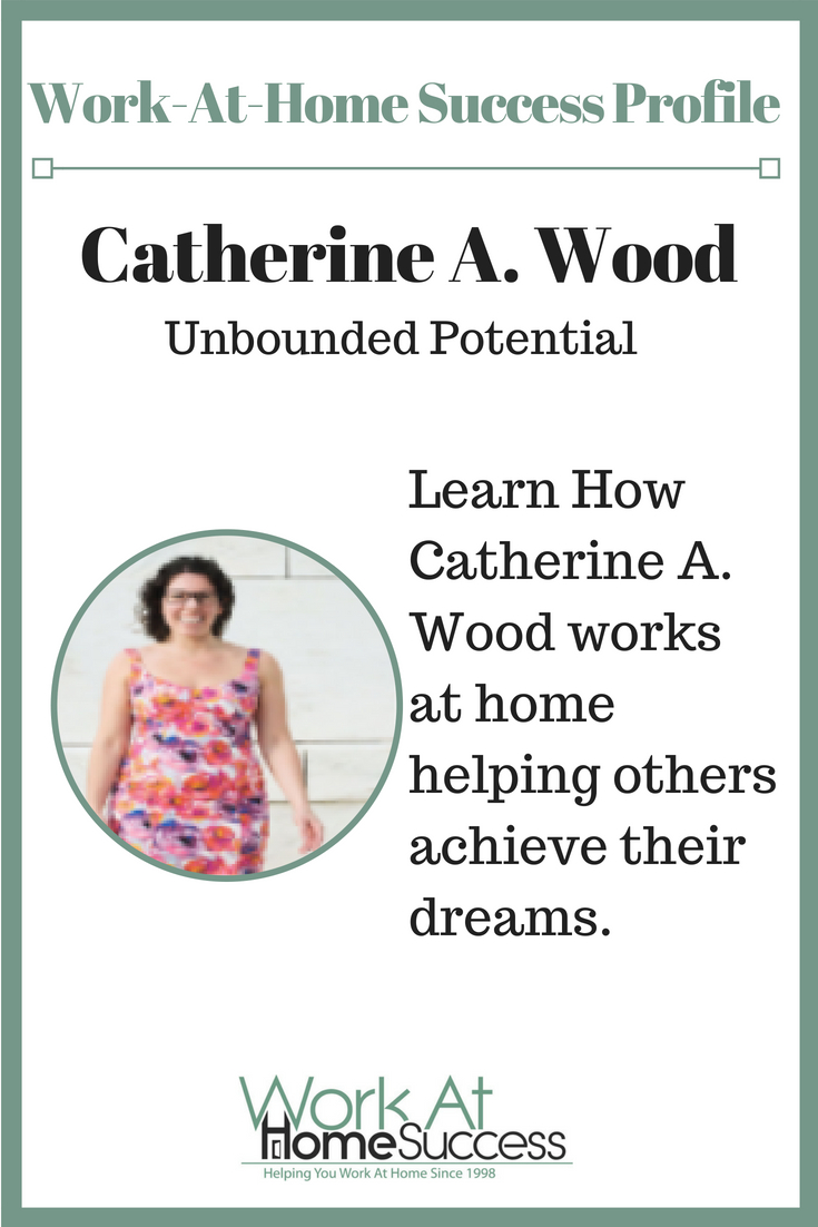 Discover how Catherine A Wood went from a regular 9-5 job to creating a work at home career that nurtures her soul and helps others achieve their dreams.