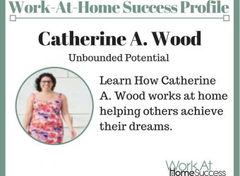 Learn How Catherine A. Wood Works At Home Helping Others Achieve Their Dreams