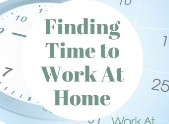 Top Tips to Finding Time to Work At Home
