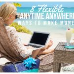 8 Flexible Anytime Anywhere Ways to Make Money