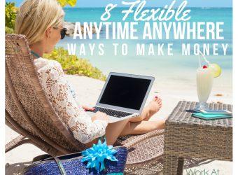 8 Flexible Anytime Anywhere Ways to Make Money