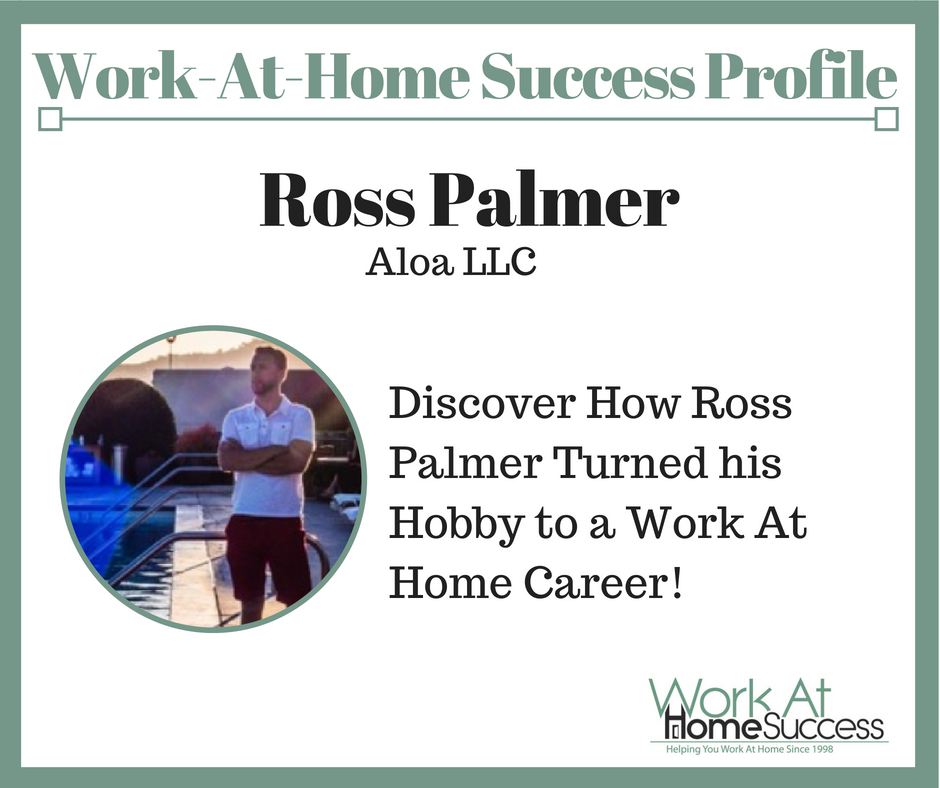 Discover How Ross Palmer Turned his Hobby to a Work At Home Career!