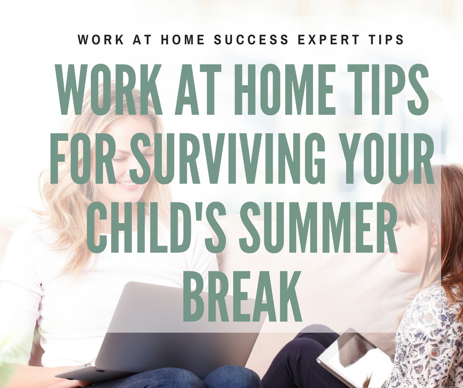 Work At Home Tips For Surviving Your Child's Summer Break