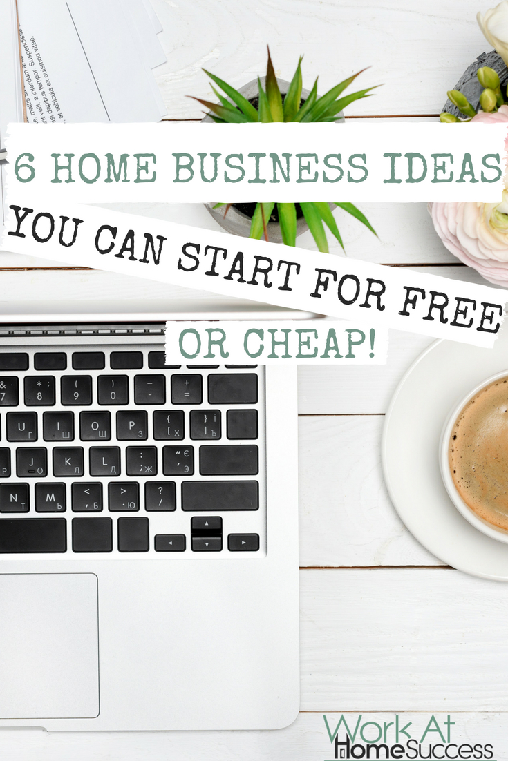 6 Home Business Ideas You Can Start for Free or Cheap | Work At Home ...