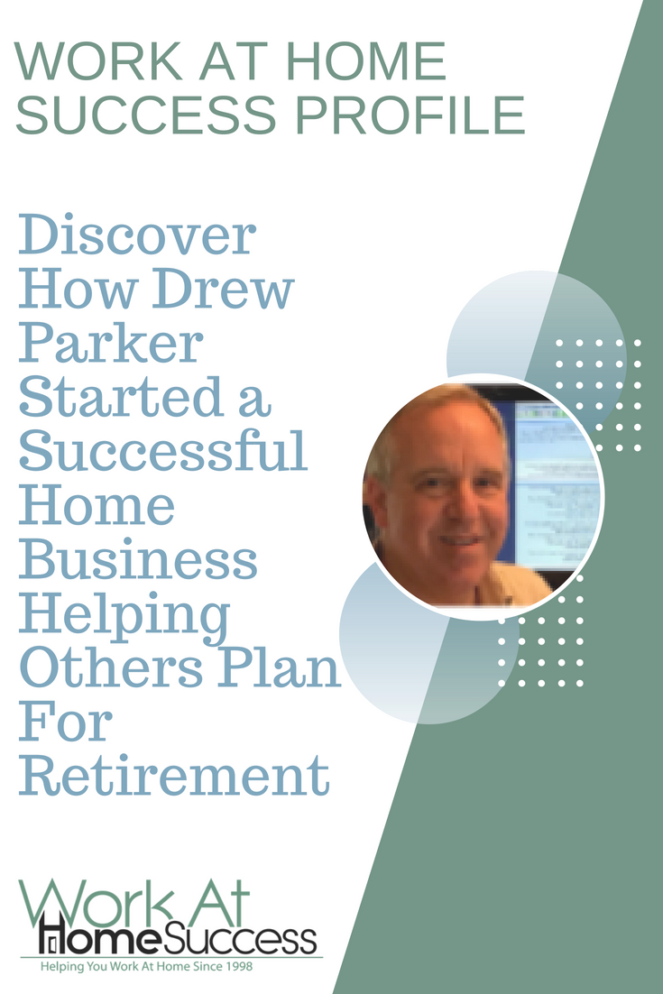 Work At Home Success profile of Drew Parker and how he started a home business helping others plan for retirement with his Complete Retirement Planner